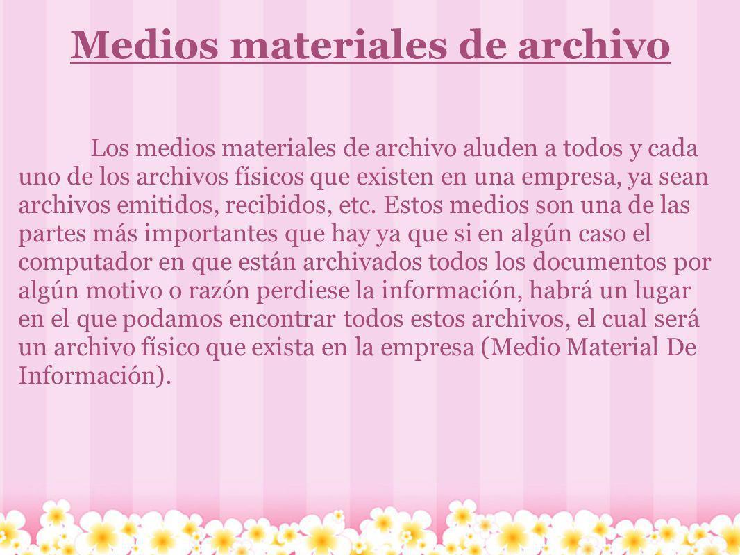 Medios materiales de archivo Los medios materiales de archivo aluden a todos y cada uno de los archivos físicos que existen en una empresa, ya sean ar