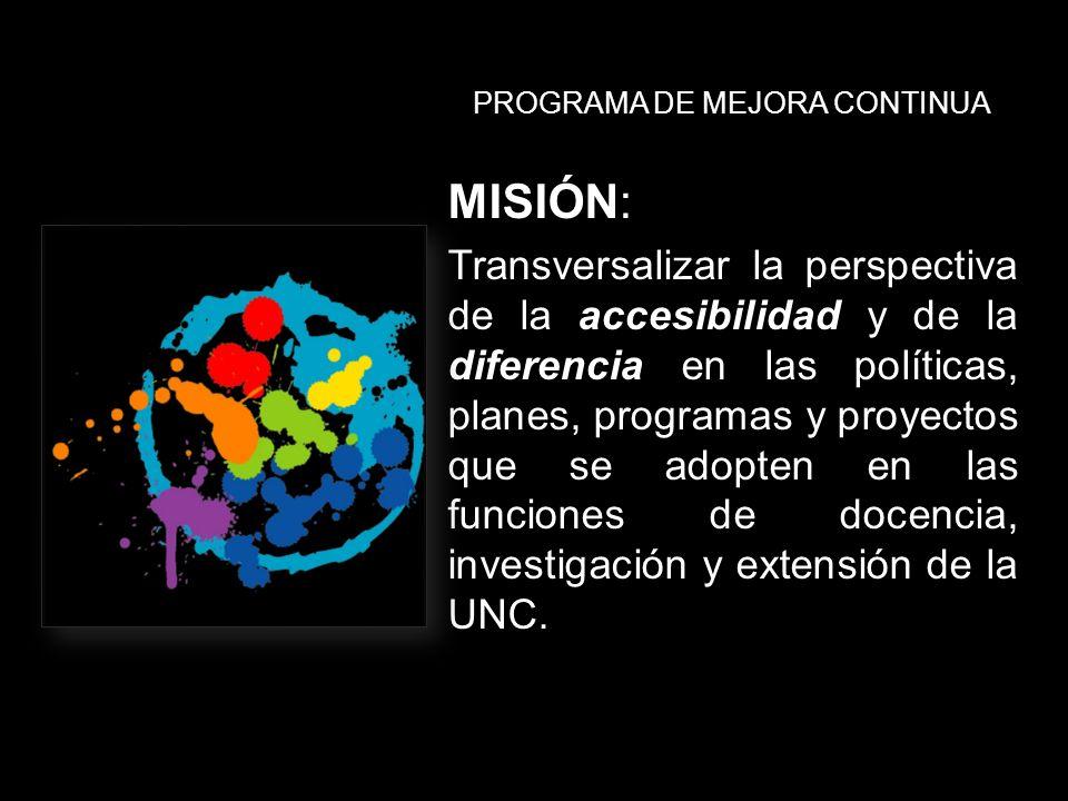 PROGRAMA DE MEJORA CONTINUA MISIÓN: Transversalizar la perspectiva de la accesibilidad y de la diferencia en las políticas, planes, programas y proyec