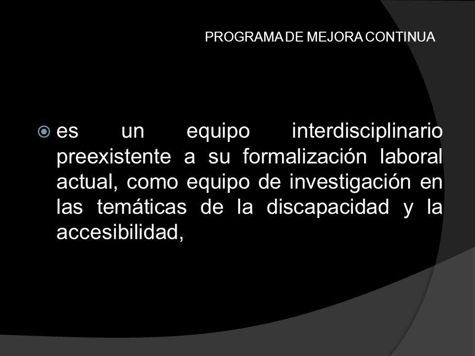 PROGRAMA DE MEJORA CONTINUA es un equipo interdisciplinario preexistente a su formalización laboral actual, como equipo de investigación en las temáti