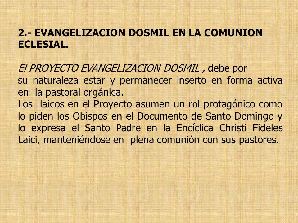 2.- EVANGELIZACION DOSMIL EN LA COMUNION ECLESIAL. El PROYECTO EVANGELIZACION DOSMIL, debe por su naturaleza estar y permanecer inserto en forma activ