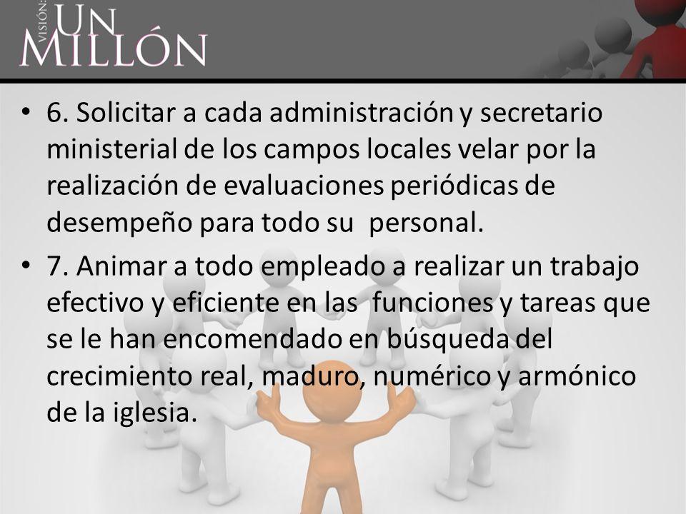 6. Solicitar a cada administración y secretario ministerial de los campos locales velar por la realización de evaluaciones periódicas de desempeño par