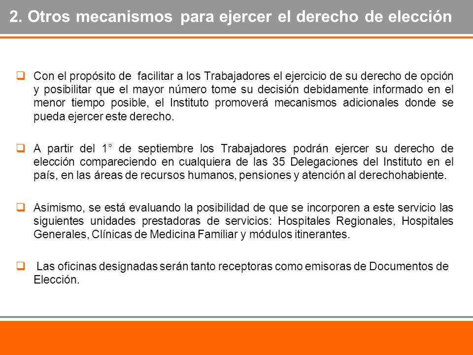 2. Otros mecanismos para ejercer el derecho de elección Con el propósito de facilitar a los Trabajadores el ejercicio de su derecho de opción y posibi
