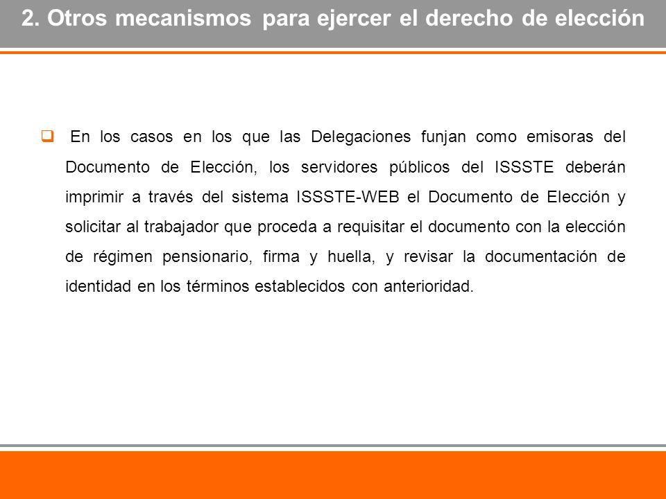 En los casos en los que las Delegaciones funjan como emisoras del Documento de Elección, los servidores públicos del ISSSTE deberán imprimir a través