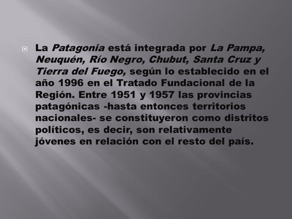 La Patagonia está integrada por La Pampa, Neuquén, Río Negro, Chubut, Santa Cruz y Tierra del Fuego, según lo establecido en el año 1996 en el Tratado
