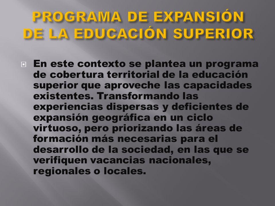 En este contexto se plantea un programa de cobertura territorial de la educación superior que aproveche las capacidades existentes. Transformando las