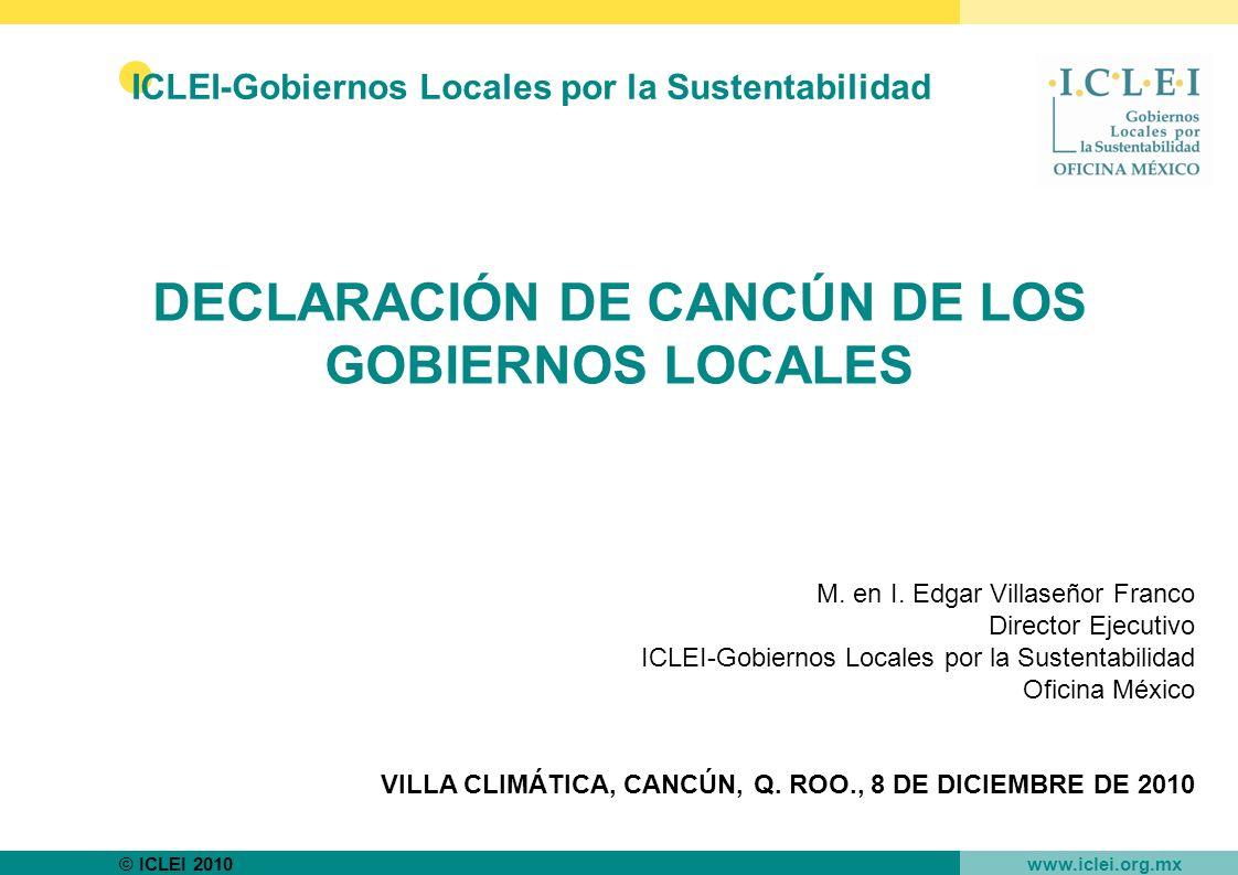 © ICLEI 2010 www.iclei.org.mx DECLARACIÓN DE CANCÚN DE LOS GOBIERNOS LOCALES M.
