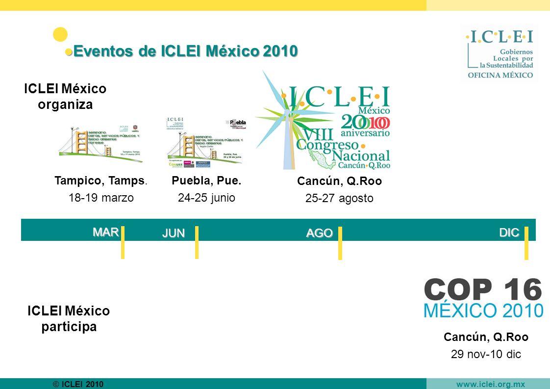 © ICLEI 2010 www.iclei.org.mx Eventos de ICLEI México 2010Eventos de ICLEI México 2010 Cancún, Q.Roo 29 nov-10 dic AGOJUN Puebla, Pue.