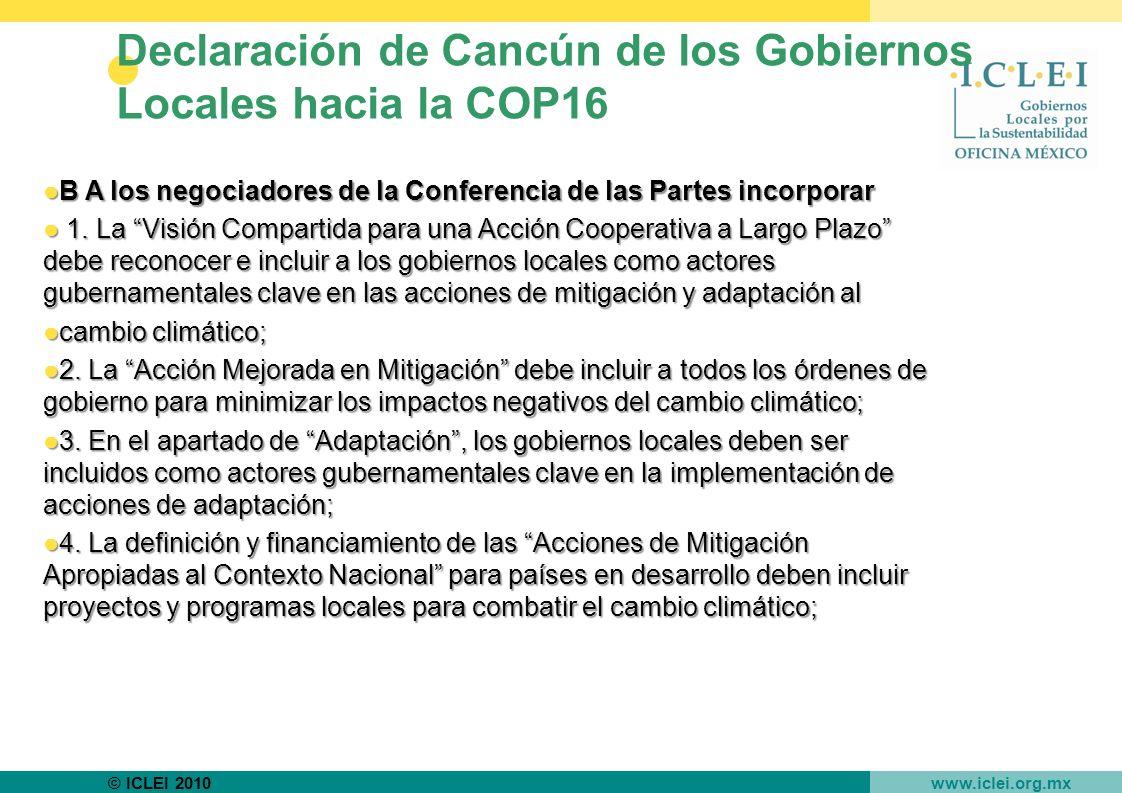 © ICLEI 2010 www.iclei.org.mx Declaración de Cancún de los Gobiernos Locales hacia la COP16 B A los negociadores de la Conferencia de las Partes incorporarB A los negociadores de la Conferencia de las Partes incorporar 1.