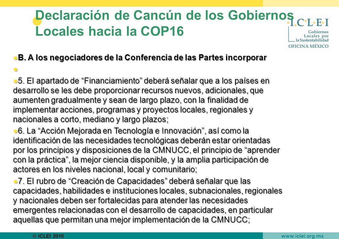 © ICLEI 2010 www.iclei.org.mx Declaración de Cancún de los Gobiernos Locales hacia la COP16 B.