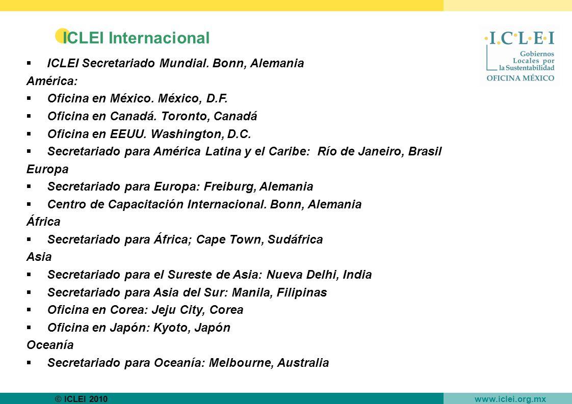 © ICLEI 2010 www.iclei.org.mx ICLEI Internacional ICLEI Secretariado Mundial.
