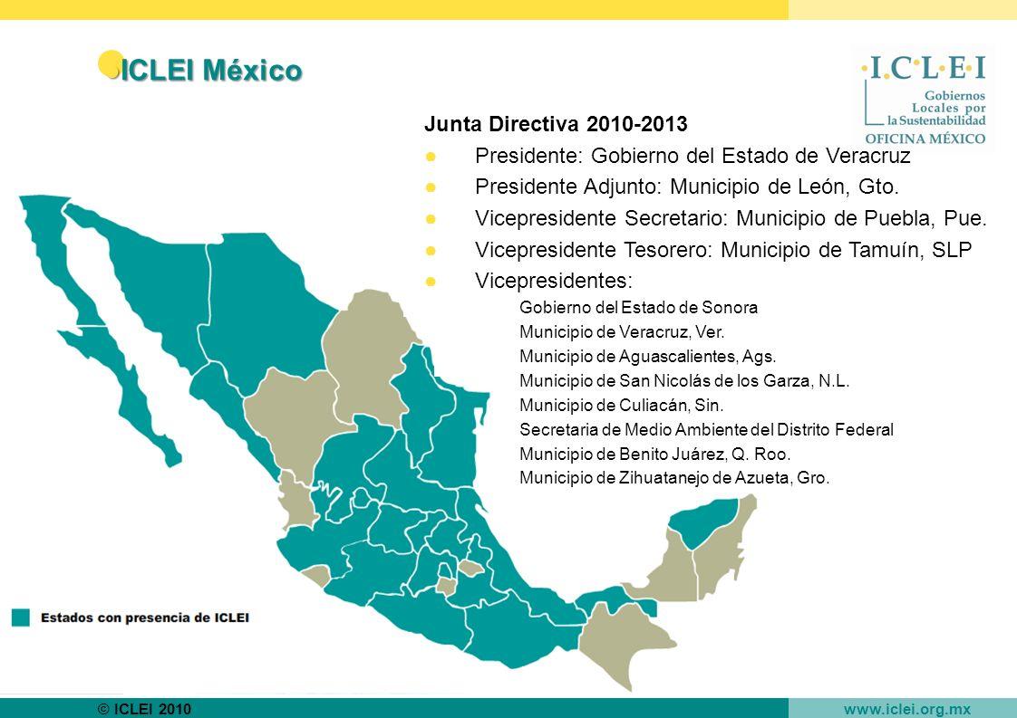 © ICLEI 2010 www.iclei.org.mx ICLEI MéxicoICLEI México Junta Directiva 2010-2013 Presidente: Gobierno del Estado de Veracruz Presidente Adjunto: Municipio de León, Gto.