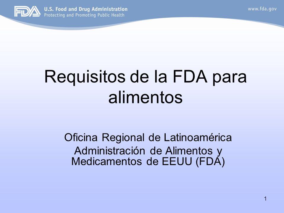 1 Requisitos de la FDA para alimentos Oficina Regional de Latinoamérica Administración de Alimentos y Medicamentos de EEUU (FDA)