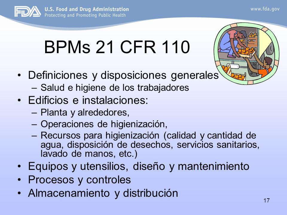 17 BPMs 21 CFR 110 Definiciones y disposiciones generales –Salud e higiene de los trabajadores Edificios e instalaciones: –Planta y alrededores, –Oper