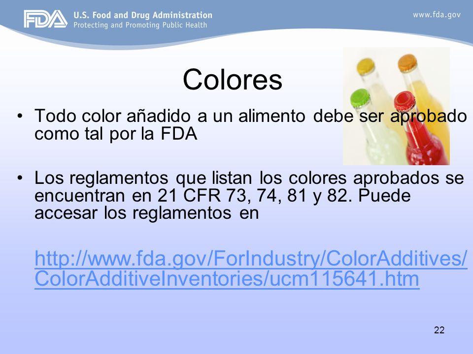 22 Colores Todo color añadido a un alimento debe ser aprobado como tal por la FDA Los reglamentos que listan los colores aprobados se encuentran en 21