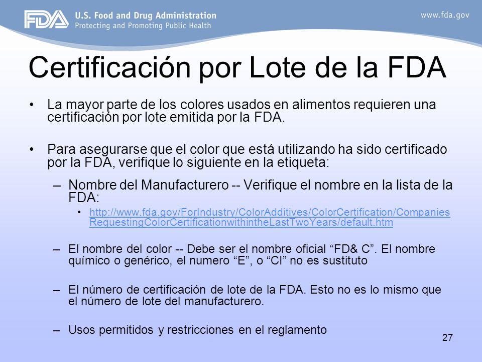 27 Certificación por Lote de la FDA La mayor parte de los colores usados en alimentos requieren una certificación por lote emitida por la FDA. Para as