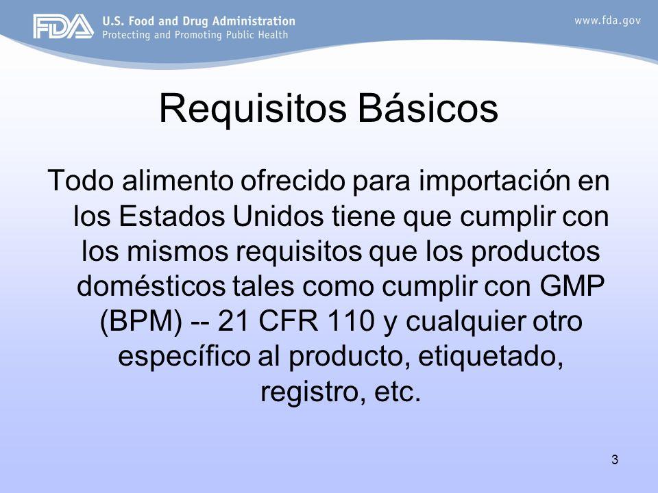 3 Requisitos Básicos Todo alimento ofrecido para importación en los Estados Unidos tiene que cumplir con los mismos requisitos que los productos domés