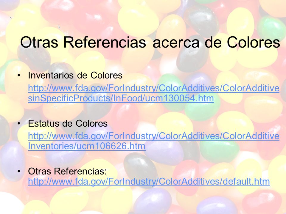 30 Otras Referencias acerca de Colores Inventarios de Colores http://www.fda.gov/ForIndustry/ColorAdditives/ColorAdditive sinSpecificProducts/InFood/ucm130054.htm Estatus de Colores http://www.fda.gov/ForIndustry/ColorAdditives/ColorAdditive Inventories/ucm106626.htm Otras Referencias: http://www.fda.gov/ForIndustry/ColorAdditives/default.htm http://www.fda.gov/ForIndustry/ColorAdditives/default.htm