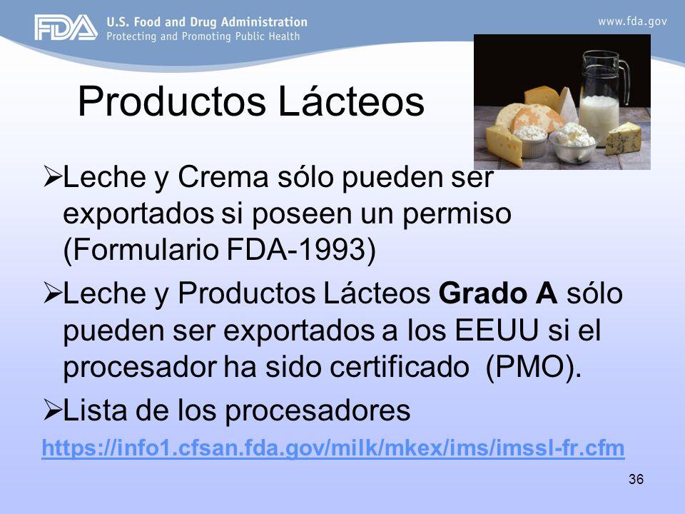 36 Productos Lácteos Leche y Crema sólo pueden ser exportados si poseen un permiso (Formulario FDA-1993) Leche y Productos Lácteos Grado A sólo pueden