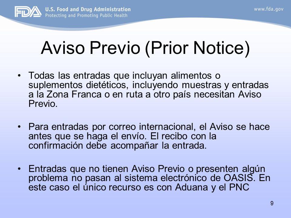 9 Aviso Previo (Prior Notice) Todas las entradas que incluyan alimentos o suplementos dietéticos, incluyendo muestras y entradas a la Zona Franca o en