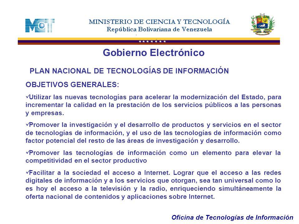 Oficina de Tecnologías de Información Gobierno Electrónico PLAN NACIONAL DE TECNOLOGÍAS DE INFORMACIÓN OBJETIVOS GENERALES: Utilizar las nuevas tecnol