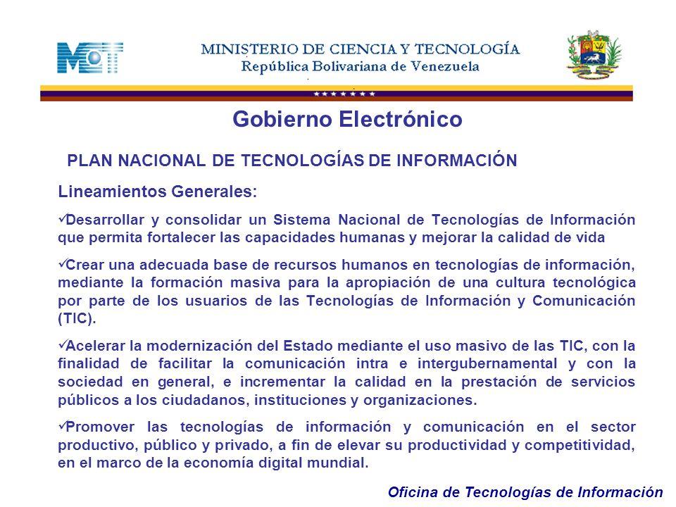 Oficina de Tecnologías de Información Gobierno Electrónico PLAN NACIONAL DE TECNOLOGÍAS DE INFORMACIÓN Lineamientos Generales: Desarrollar y consolida