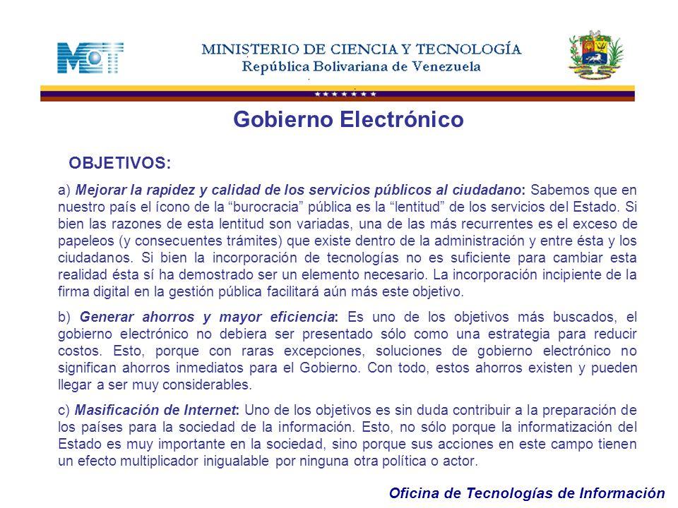 Oficina de Tecnologías de Información Gobierno Electrónico OBJETIVOS: a) Mejorar la rapidez y calidad de los servicios públicos al ciudadano: Sabemos