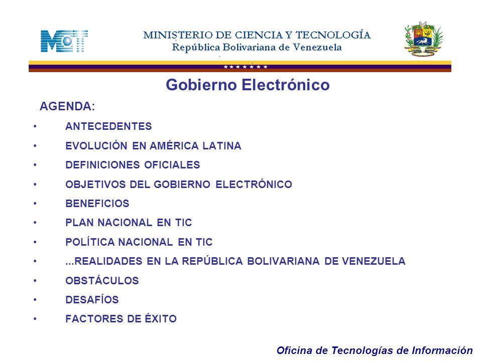 Oficina de Tecnologías de Información AGENDA: ANTECEDENTES EVOLUCIÓN EN AMÉRICA LATINA DEFINICIONES OFICIALES OBJETIVOS DEL GOBIERNO ELECTRÓNICO BENEF