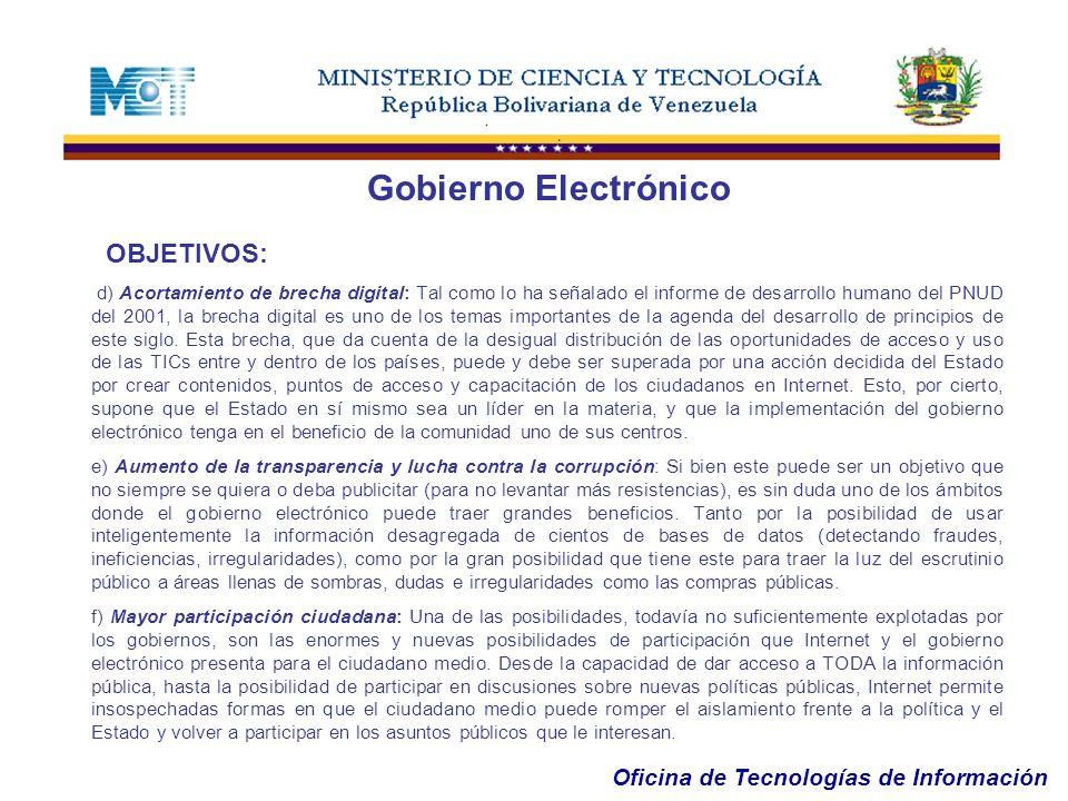Oficina de Tecnologías de Información Gobierno Electrónico OBJETIVOS: d) Acortamiento de brecha digital: Tal como lo ha señalado el informe de desarro