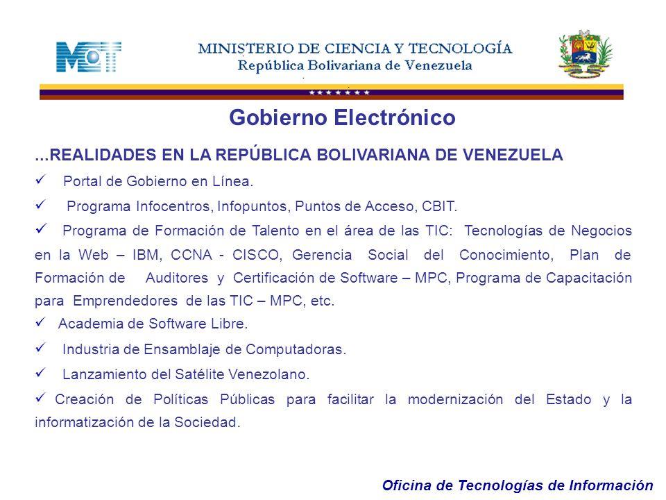 Oficina de Tecnologías de Información Gobierno Electrónico...REALIDADES EN LA REPÚBLICA BOLIVARIANA DE VENEZUELA Portal de Gobierno en Línea. Programa