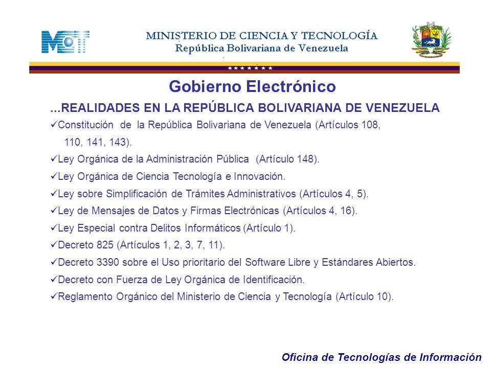 Oficina de Tecnologías de Información Gobierno Electrónico...REALIDADES EN LA REPÚBLICA BOLIVARIANA DE VENEZUELA Constitución de la República Bolivari
