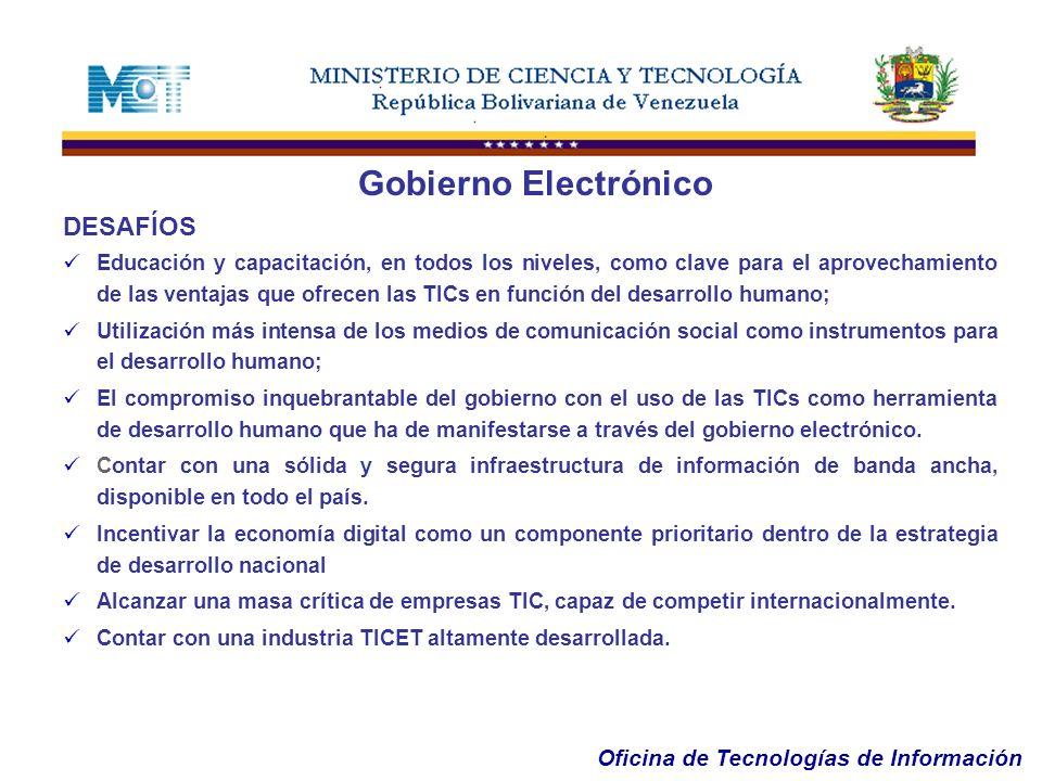 Oficina de Tecnologías de Información DESAFÍOS Educación y capacitación, en todos los niveles, como clave para el aprovechamiento de las ventajas que