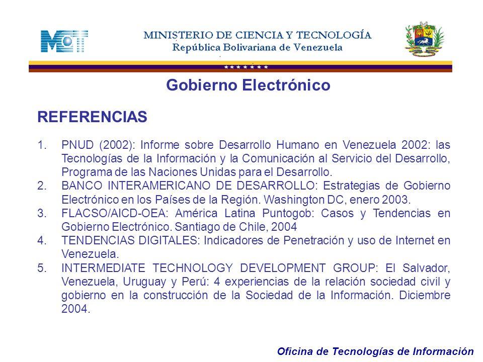 Oficina de Tecnologías de Información REFERENCIAS 1.PNUD (2002): Informe sobre Desarrollo Humano en Venezuela 2002: las Tecnologías de la Información