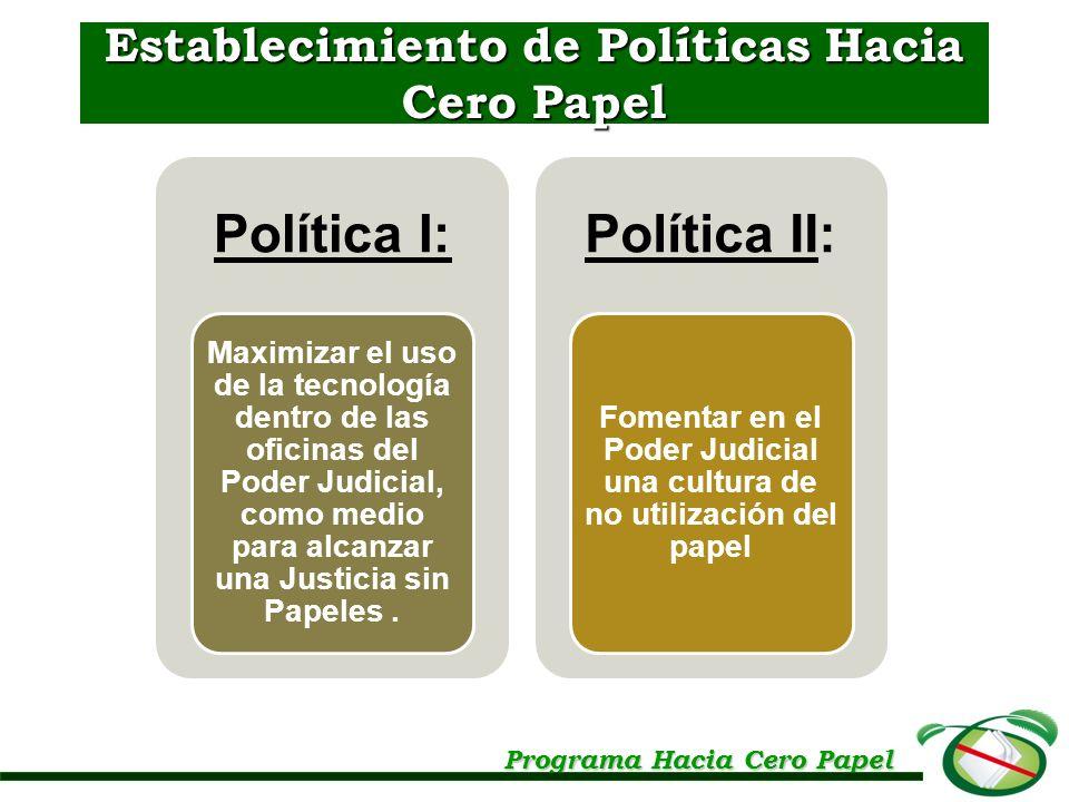 Establecimiento de Políticas Hacia Cero Papel Programa Hacia Cero Papel Política I: Maximizar el uso de la tecnología dentro de las oficinas del Poder