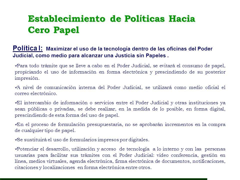 Establecimiento de Pol í ticas Hacia Cero Papel Para todo trámite que se lleve a cabo en el Poder Judicial, se evitará el consumo de papel, propiciand