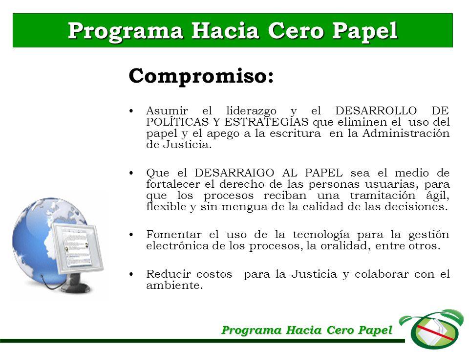 Compromiso: Asumir el liderazgo y el DESARROLLO DE POLÍTICAS Y ESTRATEGIAS que eliminen el uso del papel y el apego a la escritura en la Administració