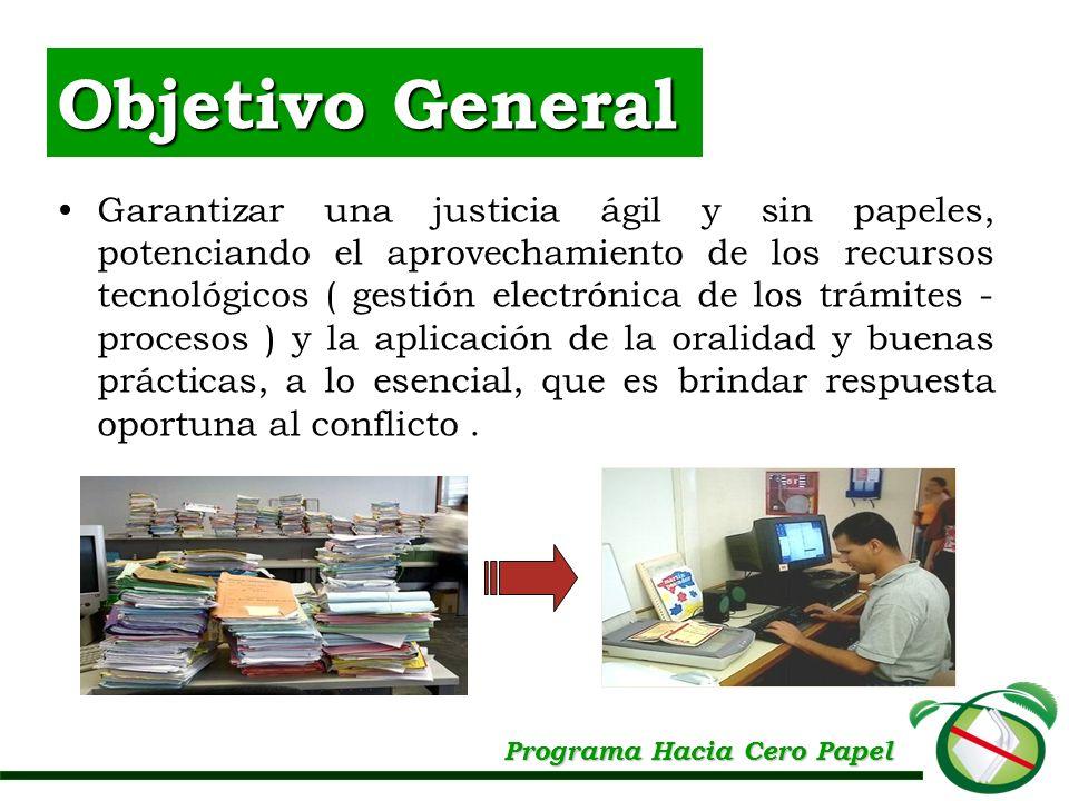 Objetivo General Garantizar una justicia ágil y sin papeles, potenciando el aprovechamiento de los recursos tecnológicos ( gestión electrónica de los
