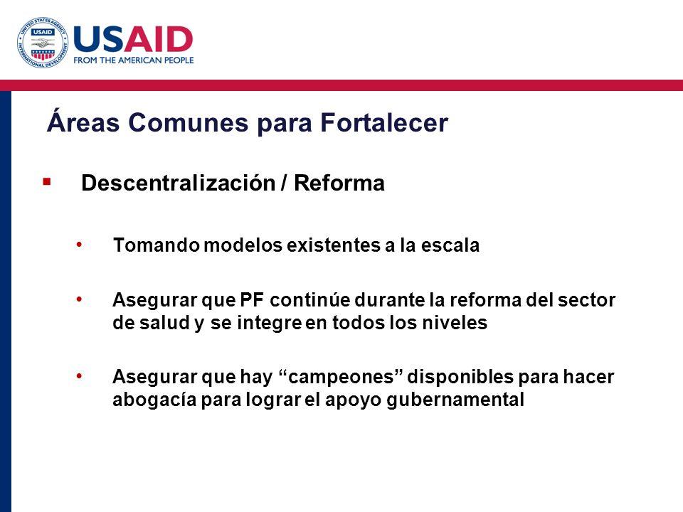 Áreas Comunes para Fortalecer Descentralización / Reforma Tomando modelos existentes a la escala Asegurar que PF continúe durante la reforma del secto