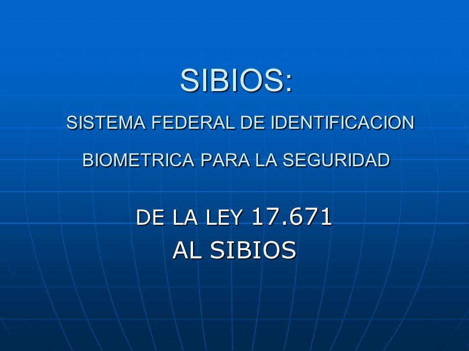 SIBIOS: SISTEMA FEDERAL DE IDENTIFICACION BIOMETRICA PARA LA SEGURIDAD DE LA LEY 17.671 AL SIBIOS