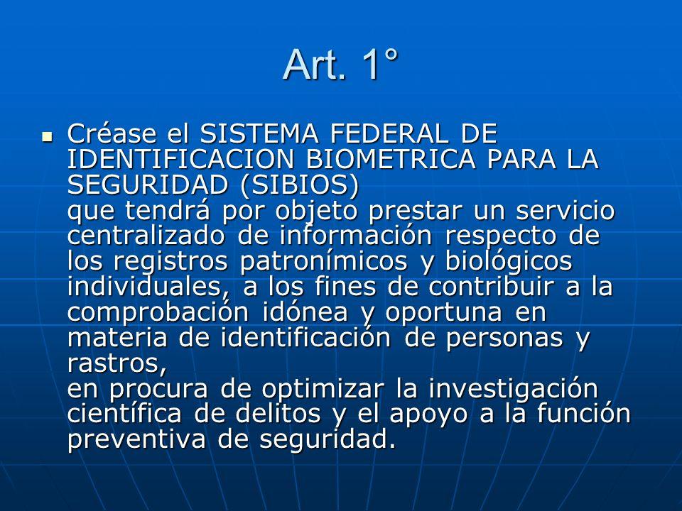 Art. 1° Créase el SISTEMA FEDERAL DE IDENTIFICACION BIOMETRICA PARA LA SEGURIDAD (SIBIOS) que tendrá por objeto prestar un servicio centralizado de in