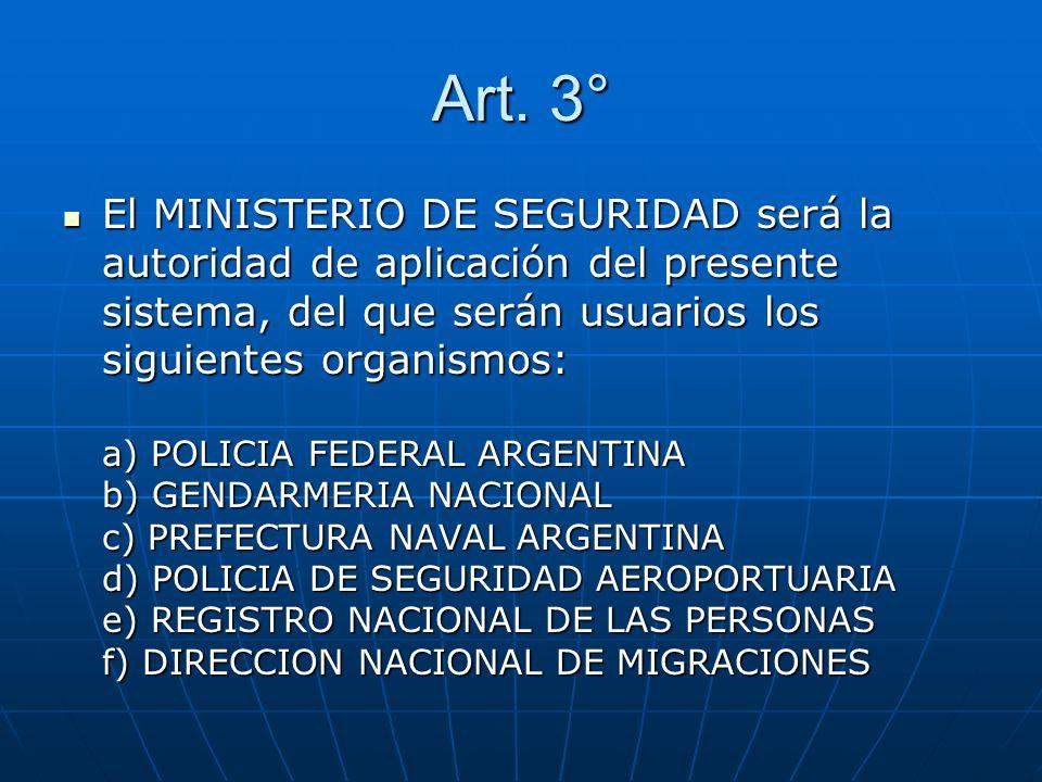 Art. 3° El MINISTERIO DE SEGURIDAD será la autoridad de aplicación del presente sistema, del que serán usuarios los siguientes organismos: a) POLICIA