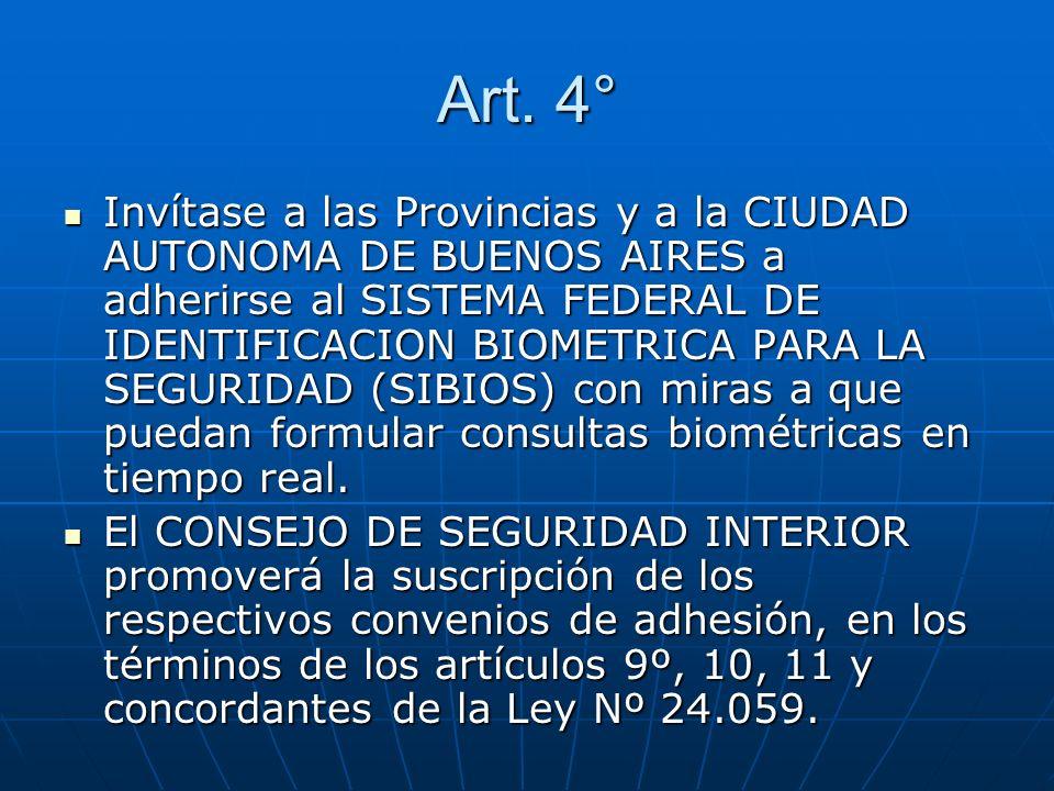 Art. 4° Invítase a las Provincias y a la CIUDAD AUTONOMA DE BUENOS AIRES a adherirse al SISTEMA FEDERAL DE IDENTIFICACION BIOMETRICA PARA LA SEGURIDAD