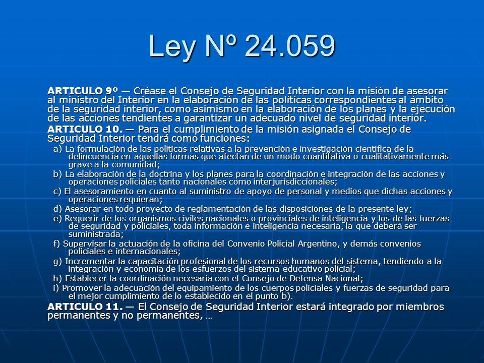 Ley Nº 24.059 ARTICULO 9º Créase el Consejo de Seguridad Interior con la misión de asesorar al ministro del Interior en la elaboración de las política