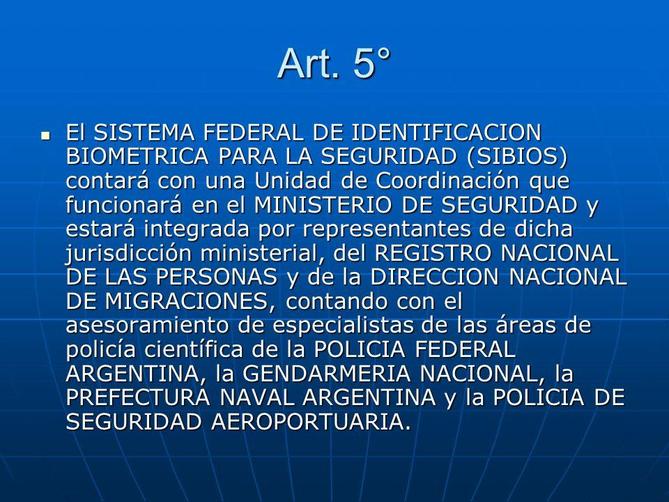 Art. 5° El SISTEMA FEDERAL DE IDENTIFICACION BIOMETRICA PARA LA SEGURIDAD (SIBIOS) contará con una Unidad de Coordinación que funcionará en el MINISTE