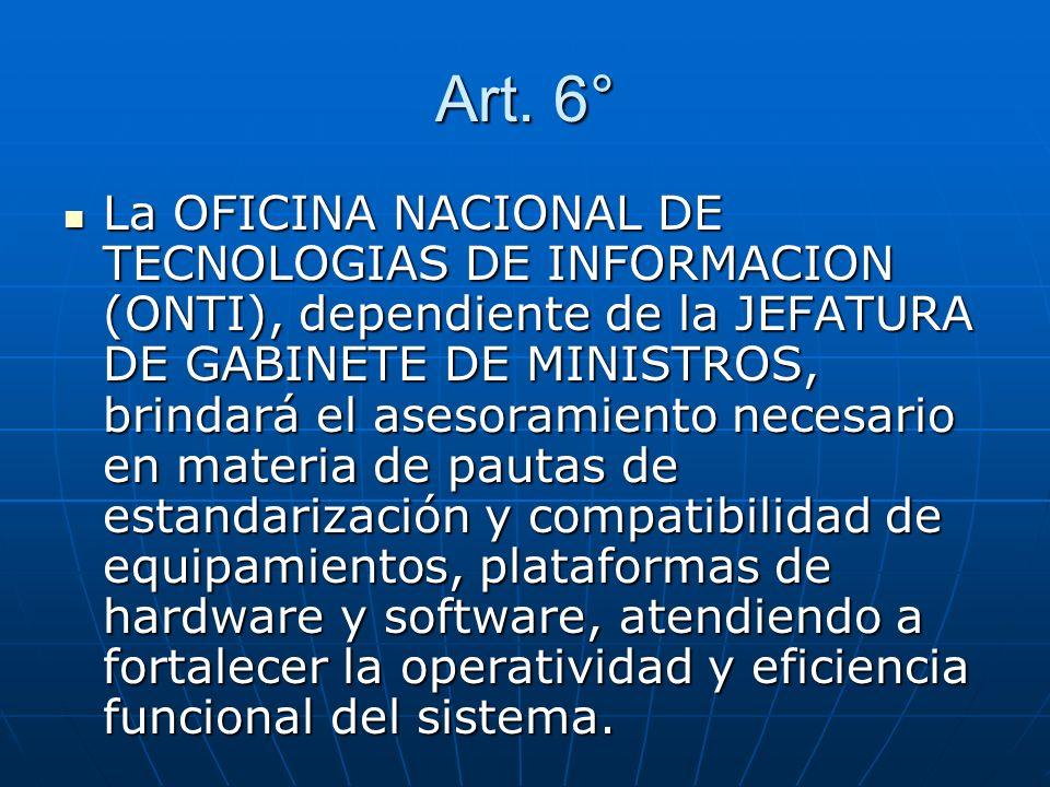 Art. 6° La OFICINA NACIONAL DE TECNOLOGIAS DE INFORMACION (ONTI), dependiente de la JEFATURA DE GABINETE DE MINISTROS, brindará el asesoramiento neces