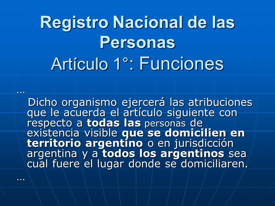 Registro Nacional de las Personas Artículo 1° : Funciones … Dicho organismo ejercerá las atribuciones que le acuerda el artículo siguiente con respect