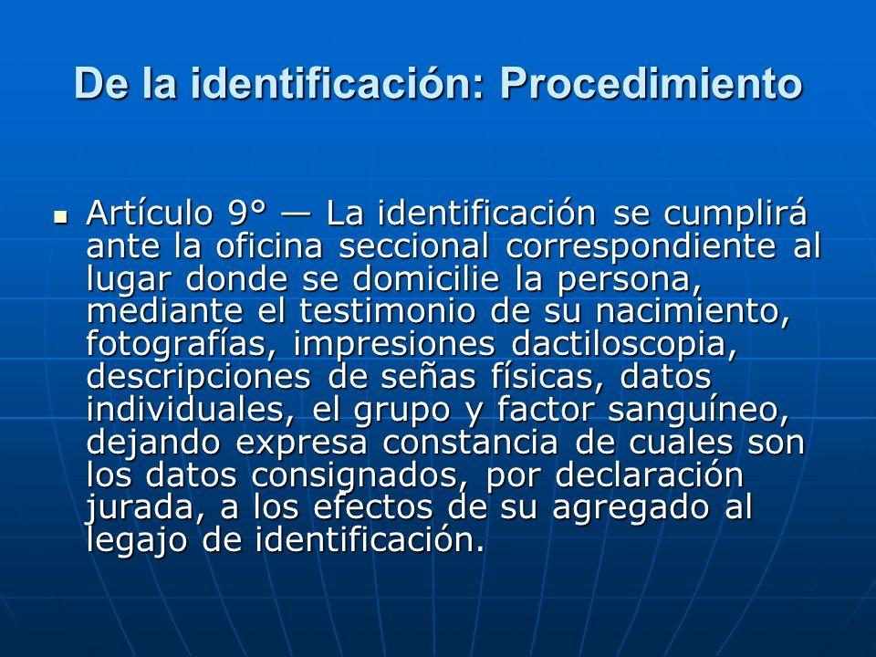 De la identificación: Procedimiento Artículo 9° La identificación se cumplirá ante la oficina seccional correspondiente al lugar donde se domicilie la