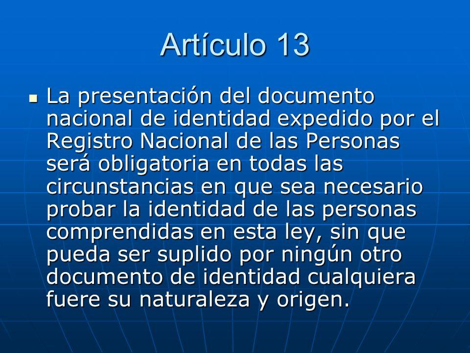 Artículo 13 La presentación del documento nacional de identidad expedido por el Registro Nacional de las Personas será obligatoria en todas las circun