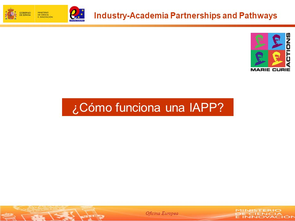Oficina Europea ¿Cómo funciona una IAPP Industry-Academia Partnerships and Pathways