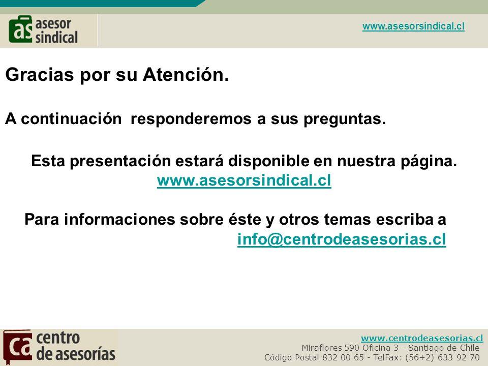 www.centrodeasesorias.cl Miraflores 590 Oficina 3 - Santiago de Chile- Código Postal 832 00 65 - TelFax: (56+2) 633 92 70- www.asesorsindical.cl Gracias por su Atención.