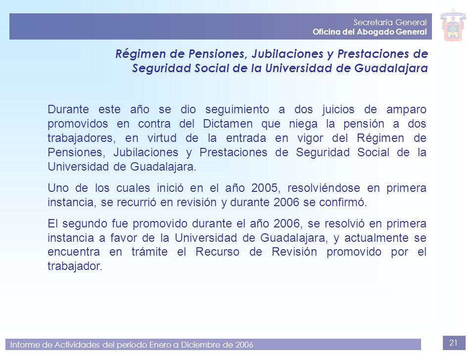 21 Secretaría General Oficina del Abogado General Informe de Actividades del periodo Enero a Diciembre de 2006 Régimen de Pensiones, Jubilaciones y Pr